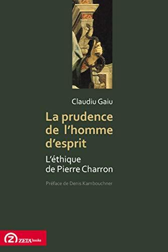 9789731997834: La Prudence de l'homme d'esprit: L'ethique de Pierre Charron (Foundations of Modern Thought) (French Edition)