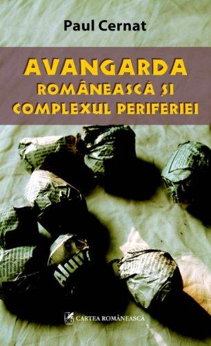 9789732319116: Avangarda romaneasca si complexul periferiei (Romanian Edition)