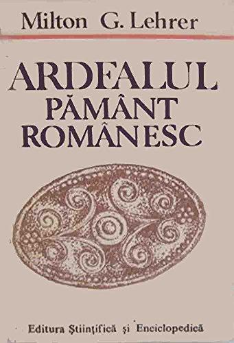 9789732900109: Ardealul, pământ românesc: Problema Ardealului văzută de un american