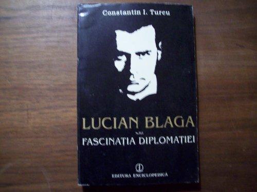 9789734501021: Title: Lucian Blaga sau Fascinatia diplomatiei Romanian E
