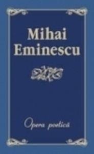 Opera Poetica: Eminescu, Mihai