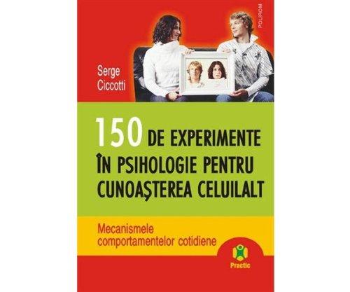 9789734607679: 150 de experimente in psihologie pentru cunoasterea celuilalt. Mecanismele comportamentelor cotidiene (Romanian Edition)
