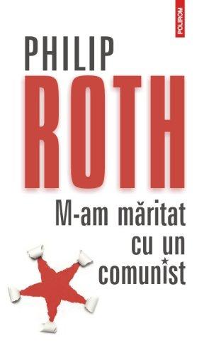 M-am maritat cu un comunist. Editia 2012 (Romanian Edition): Roth, Philip
