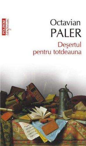 9789734632855: Desertul pentru totdeauna (Octavian Paler)