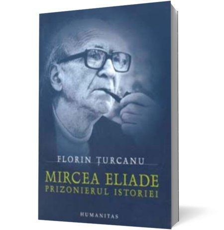 9789735010874: Mircea Eliade - Prizonierul istoriei (Romanian Edition)