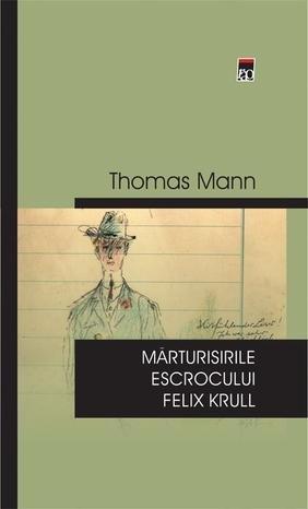 Marturisirile escrocului Felix Krull (Romanian Edition): Thomas Mann