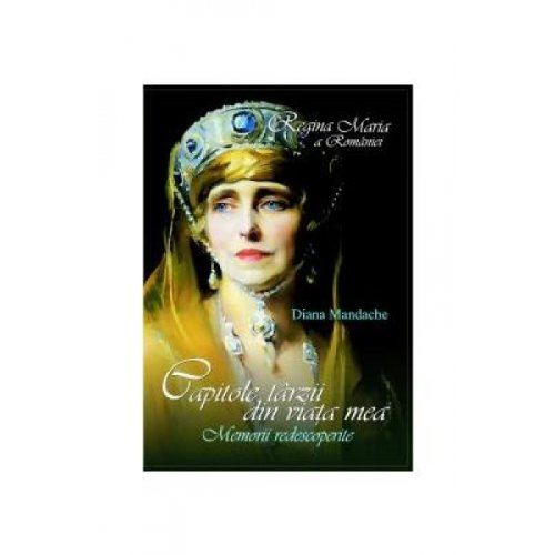 9789737243478: Regina Maria a Romaniei. Capitole tarzii din viata mea