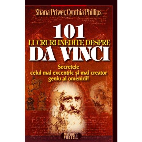 9789737283481: 101 lucruri inedite despre Da Vinci. Secretele celui mai excentric si mai creator geniu al omenirii! (Romanian Edition)