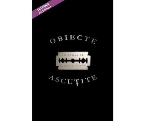 9789737331236: Obiecte ascutite Gillian Flynn
