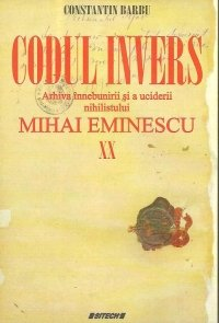 9789737469496: Codul invers. Arhiva innebunirii si a uciderii nihilistului Mihai Eminescu, Volumele XI-XX (Romanian Edition)