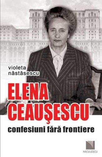9789737485762: Elena Ceausescu confesiuni reeditare - Nastasescu Violeta