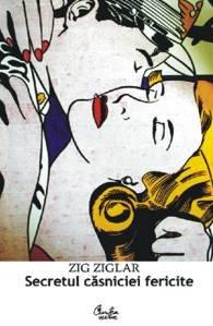 Secretul casniciei fericite Idila poate dura o: Zig Ziglar