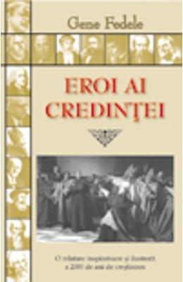 Eroi Ai Credintei (Romanian Edition): Gene Fedele