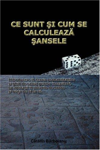 9789738866256: Ce Sunt Si Cum Se Calculeaza Sansele: Introducere in Teoria Probabilitatilor Si Ghid De Calcul Pentru Incepatori, Cu Aplicatii in Jocurile De Noroc Si Viata De Zi Cu Zi