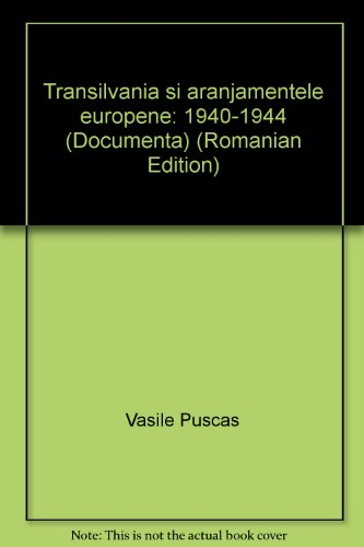 Transilvania si aranjamentele europene: 1940-1944 (Documenta) (Romanian Edition)