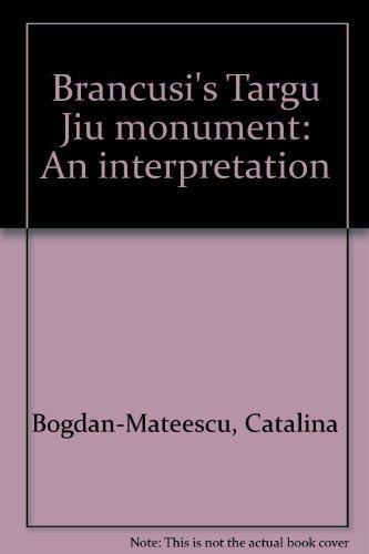 Brancusi's Targu Jiu monument: An interpretation: Bogdan-Mateescu, Catalina