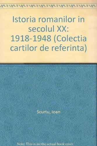 9789739368643: Istoria românilor în secolul XX: 1918-1948 (Colecția cărților de referință) (Romanian Edition)