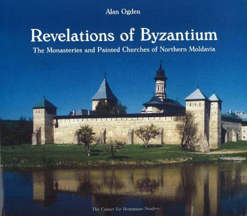 9789739432320: Revelations of Byzantium: The Monasteries and Painted Churches of Northern Moldavia