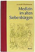 9789739918770: Medizin im alten Siebenbürgen: Beiträge zur Geschichte der Medizin in Siebenbürgen. Mit einem Beitrag von Georg Huttmann über Leben und Werk von Arnold Huttmann