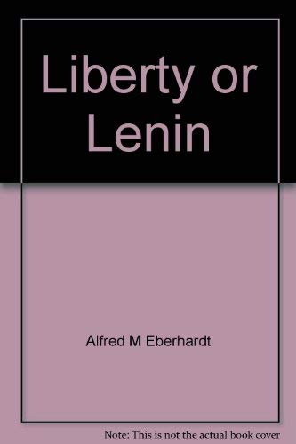 Liberty or Lenin: Alfred M Eberhardt