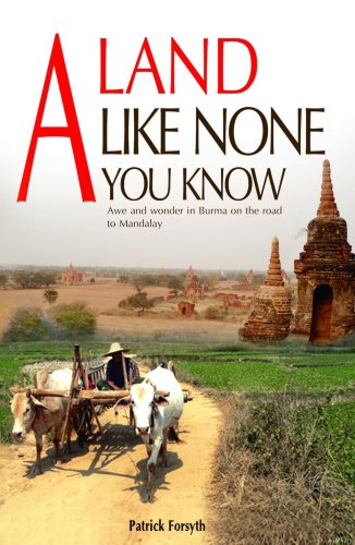 9789741075966: A Land Like None You Know: Awe and Wonder in Burma on the Road to Mandalay