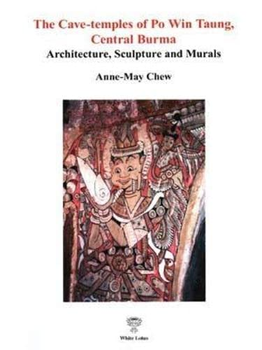 9789744800459: The Cave Temples of Po Win Taung, Central Burma: Architecture, Sculpture and Murals