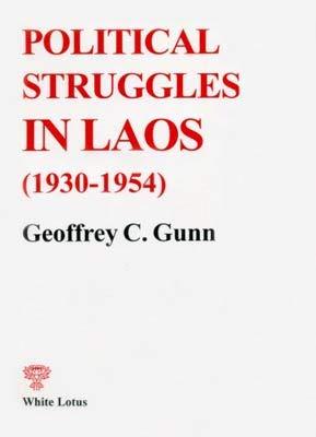 Political Struggles in Laos (1930-1954): Geoffrey C. Gunn