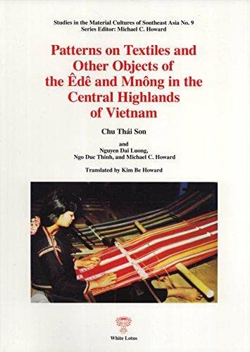 9789744800909: Patterns on Textiles and Other Objects of the Êdê and Mnông in the Central Highlands of Vietnam (Studies in the Material Cultures of Southeast Asia 9)