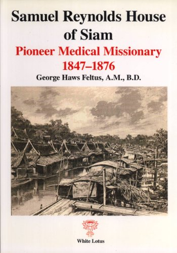 9789744801210: Samuel Reynolds House of Siam: Pioneer Medical Missionary 1847-1876