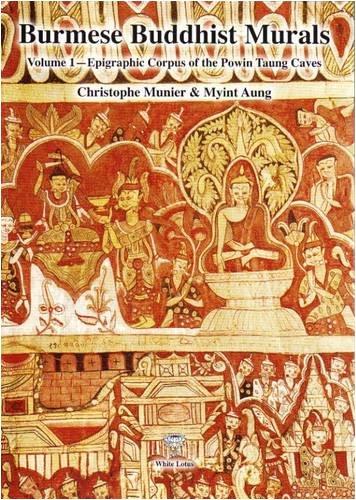 Burmese Buddhist Murals, Vol. 1: Epigraphic Corpus: Munier, Chrisophe; Aung,