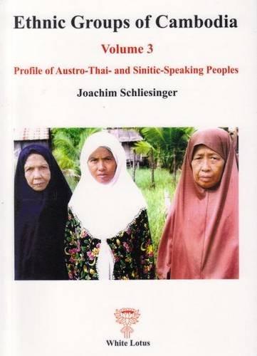 9789744801791: Ethnic Groups of Cambodia, Volume 3: Profile of the Austro-Thai-and Sinitic-Speaking Peoples