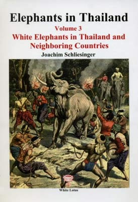 9789744801890: Elephants in Thailand Volume 3: White Elephants in Thailand and Neighboring Countries