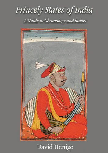 Princely States of India: A Guide to Chronology and Rulers: David Henige