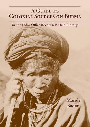 9789745241060: Guide to Colonial Sources on Burma: In the India Office Records, British Library