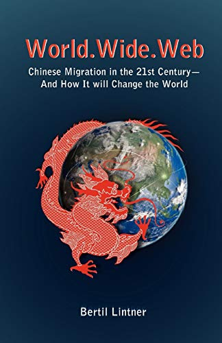 World. Wide. Web: Chinese Migration in the 21st Century - And How It Will Change the World (9745241504) by Bertil Lintner