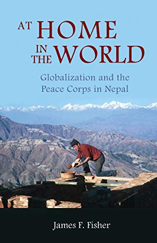 9789745241572: 2: At Home in the World: Globalization and the Peace Corps in Nepal (Bibliotheca Imalayica)