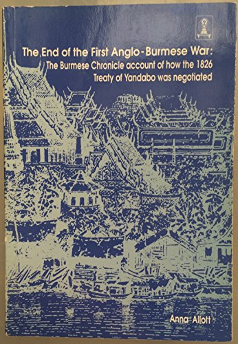 The end of the First Anglo-Burmese War: The Burmese chronicle account of how the 1826 Treaty of ...