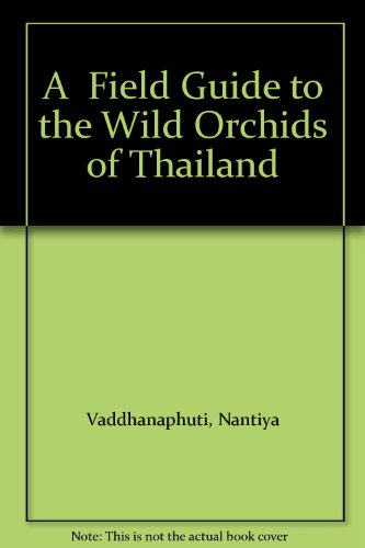A field guide to the wild orchids: Vaddhanaphuti, N.