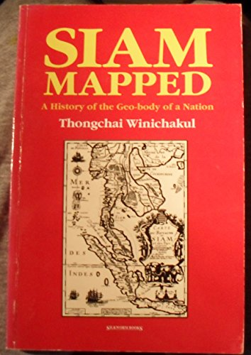 9789747047462: Siam mapped: A history of the geo-body of a nation