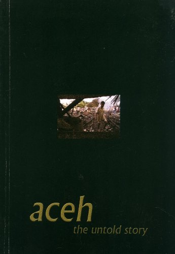 Aceh, the Untold Story: An Introduction to the Human Rights Crisis in Aceh: Richard Barber (editor)