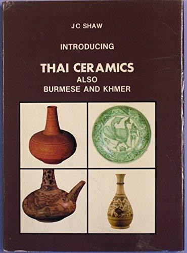 Introducing Thai Ceramics Also Burmese and Khmer: SHAW ( J.C.)