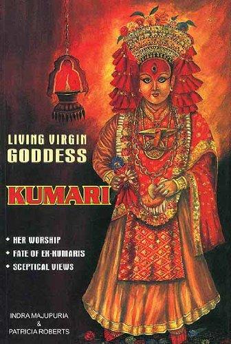 Living Virgin Goddess Kumari: Her Worship, Fate of Ex-Kumaris & Sceptical Views: Majupuria, ...