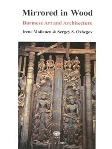 Mirrored in Wood: Burmese Art and Architecture: Irene Mollanen; Sergey
