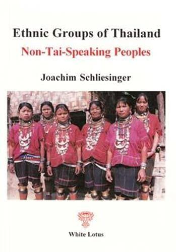 Ethnic Groups of Thailand: Non-Tai-Speaking Peoples: Schliesinger, Joachim