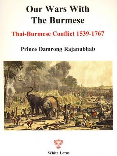9789747534580: The Chronicle of Our Wars with the Burmese, Hostilities between Siamese and Burmese when Ayutthaya was the Capital of Siam, Thai-Burmese Conflict 1539-1767