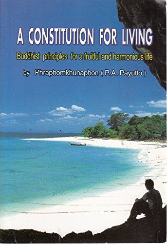 A constitution for living: Buddhist principles for a fruitful and harmonious life: Bhikkhu P. A. ...