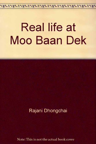 Real life at Moo Baan Dek: The coming of age of an alternative education community: Dhongchai, ...