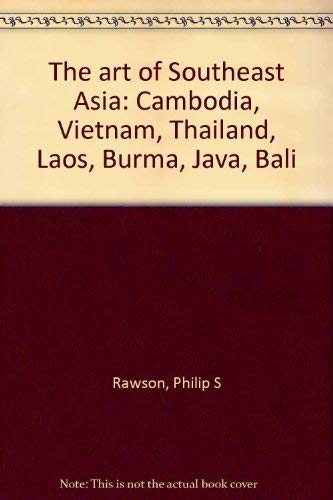9789748206592: The Art of Southeast Asia: Cambodia, Vietnam, Thailand, Laos, Burma, Java, Bali