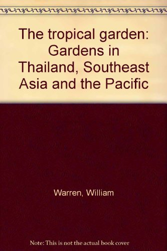 The Tropical Garden - Gardens in Thailand, Southeast Asia and the Pacific.