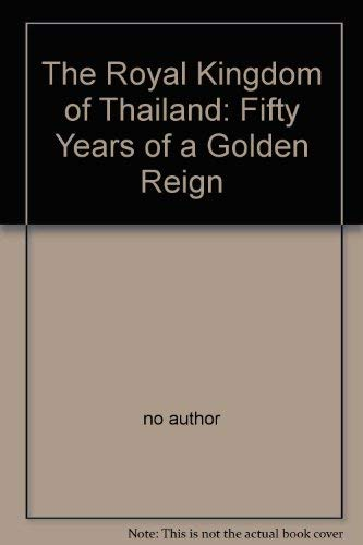 9789748252261: The Royal Kingdom of Thailand: Fifty Years of a Golden Reign
